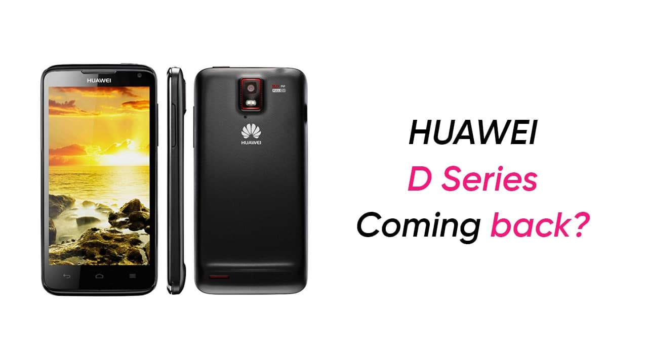Huawei D series coming back